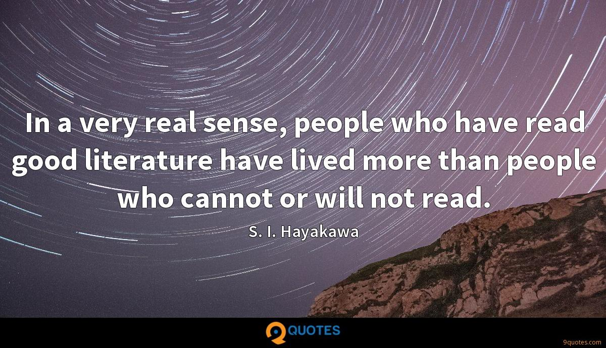 In a very real sense, people who have read good literature have lived more than people who cannot or will not read.