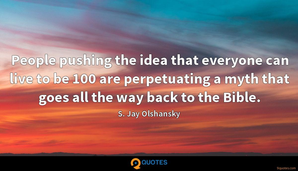 People pushing the idea that everyone can live to be 100 are perpetuating a myth that goes all the way back to the Bible.