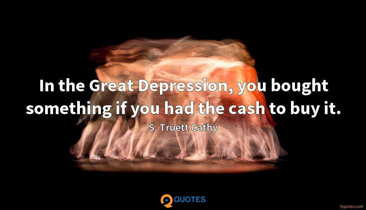 In the Great Depression, you bought something if you had the cash to buy it.