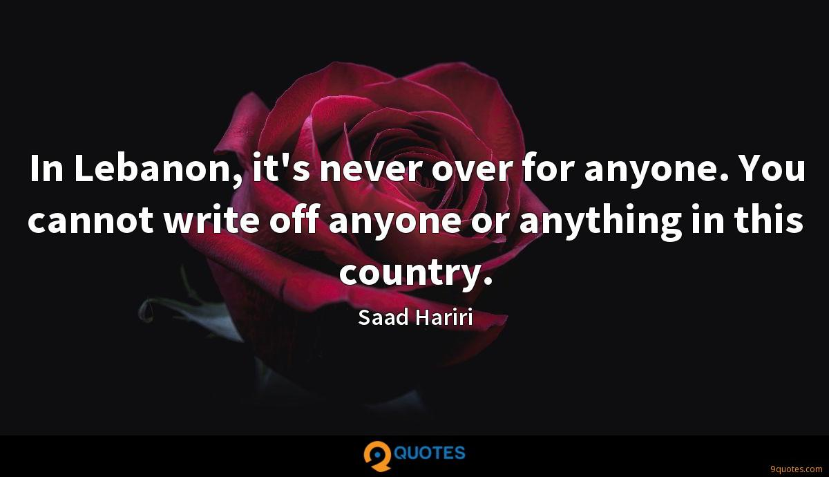 In Lebanon, it's never over for anyone. You cannot write off anyone or anything in this country.