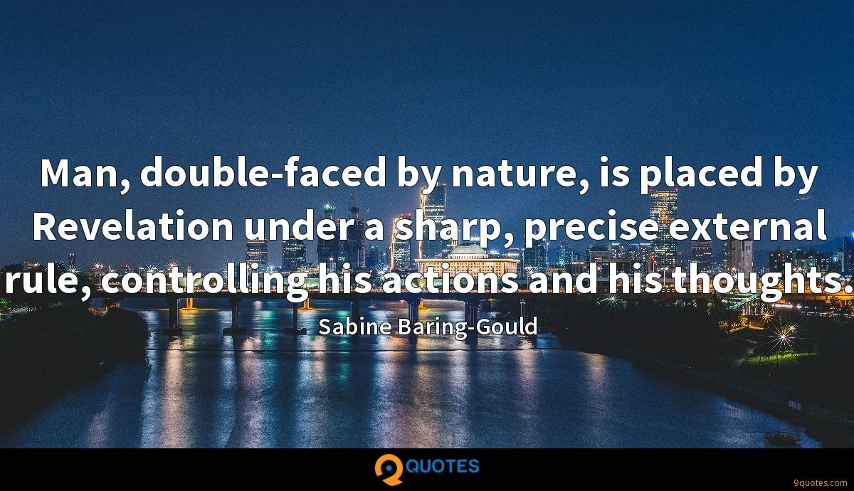Man, double-faced by nature, is placed by Revelation under a sharp, precise external rule, controlling his actions and his thoughts.