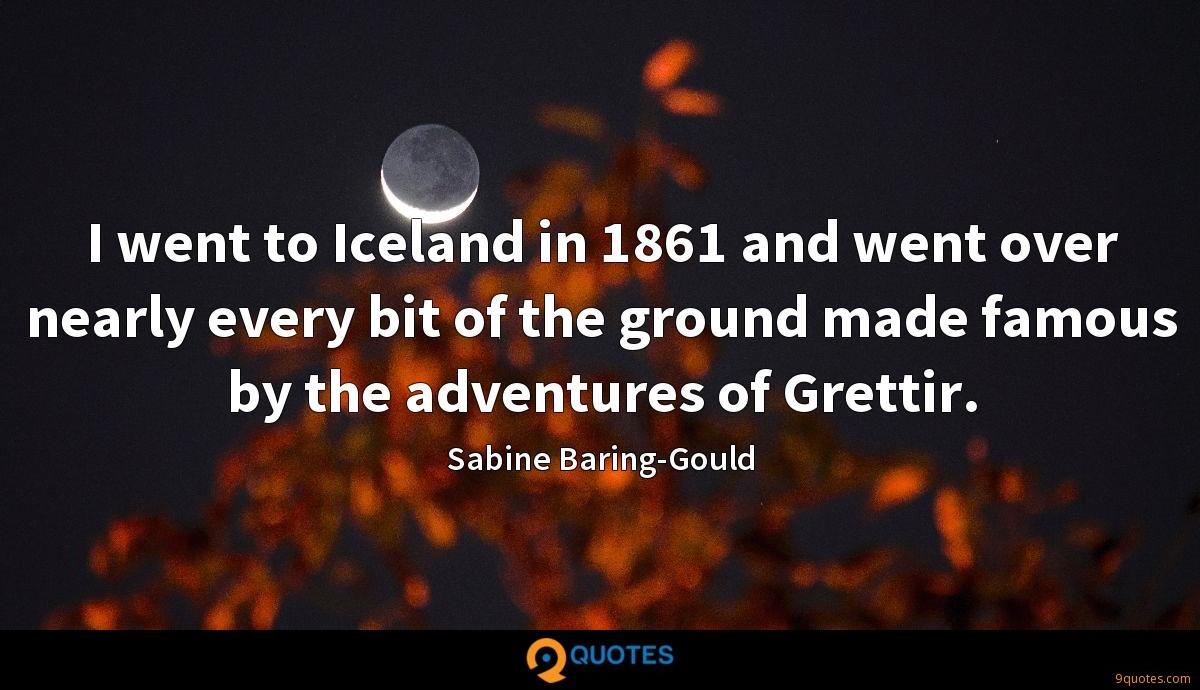 I went to Iceland in 1861 and went over nearly every bit of the ground made famous by the adventures of Grettir.