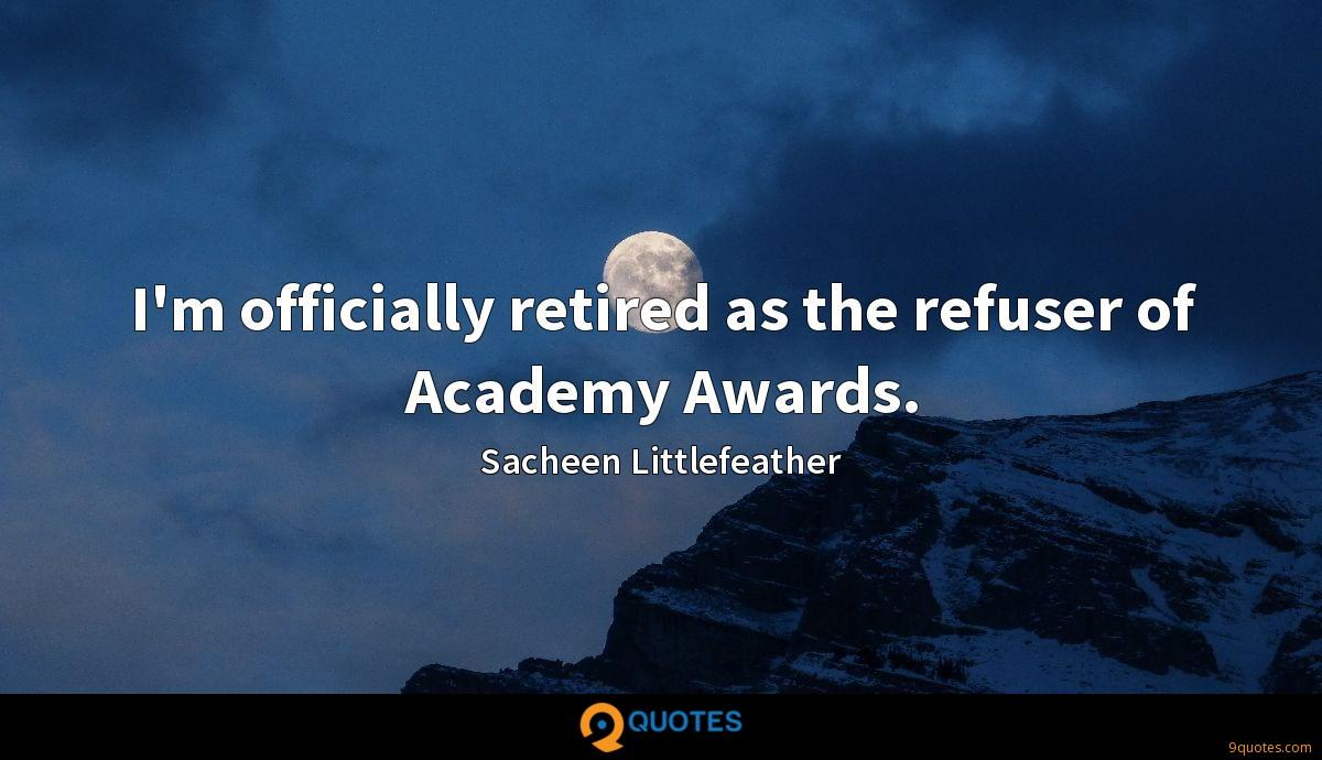 I'm officially retired as the refuser of Academy Awards.