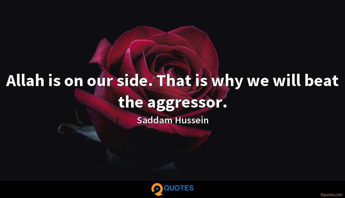 Allah is on our side. That is why we will beat the aggressor.