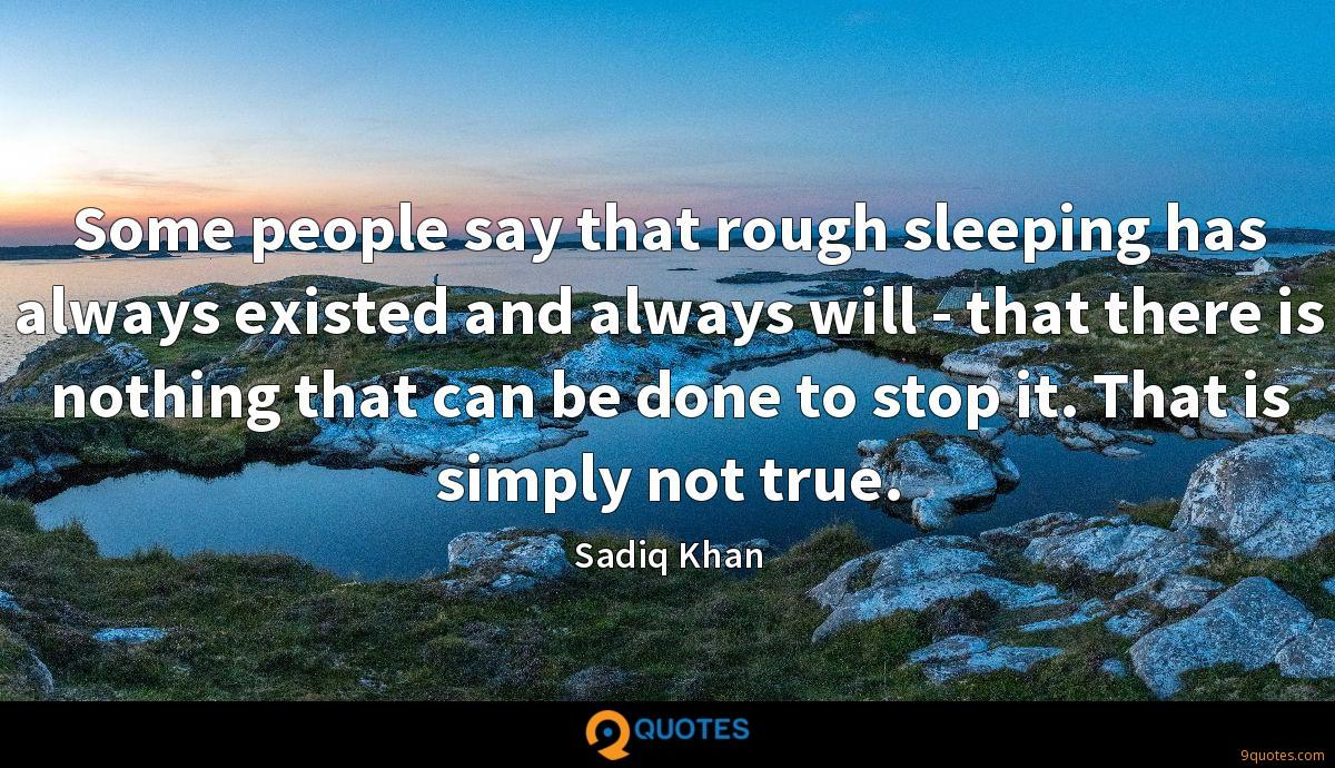 Some people say that rough sleeping has always existed and always will - that there is nothing that can be done to stop it. That is simply not true.