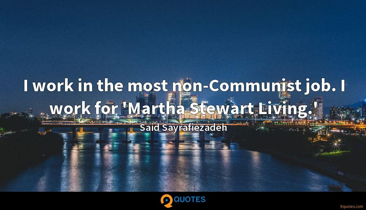 I work in the most non-Communist job. I work for 'Martha Stewart Living.'