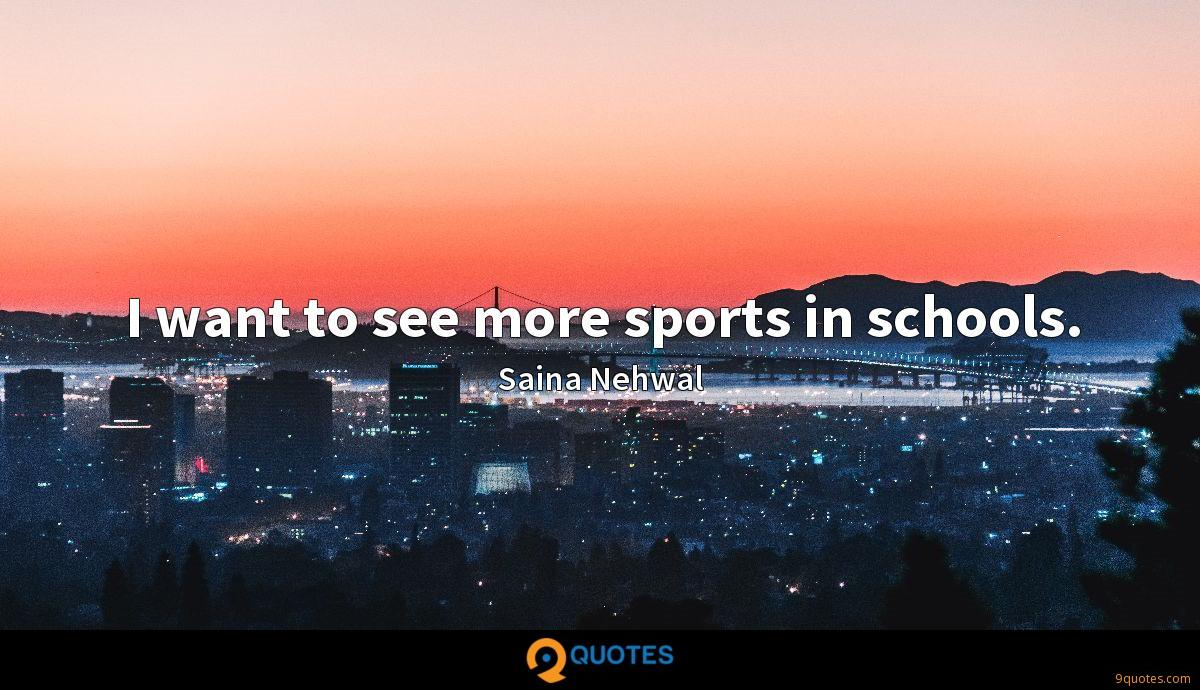 I want to see more sports in schools.