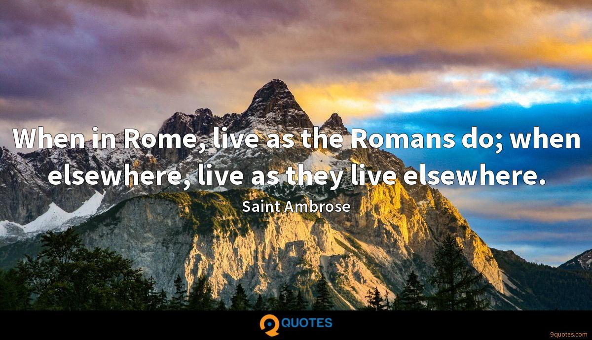 When in Rome, live as the Romans do; when elsewhere, live as they live elsewhere.