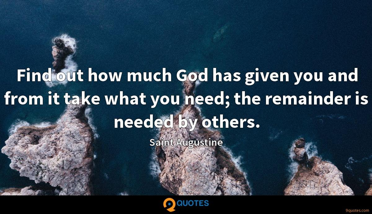Find out how much God has given you and from it take what you need; the remainder is needed by others.
