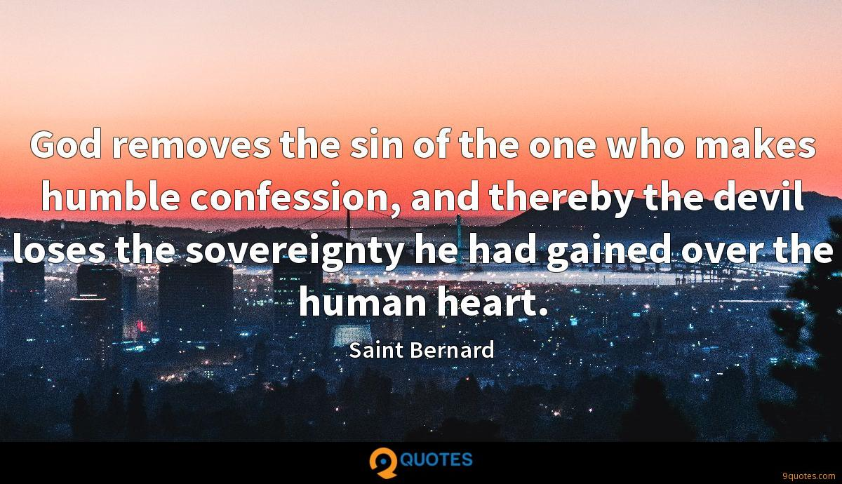 God removes the sin of the one who makes humble confession, and thereby the devil loses the sovereignty he had gained over the human heart.