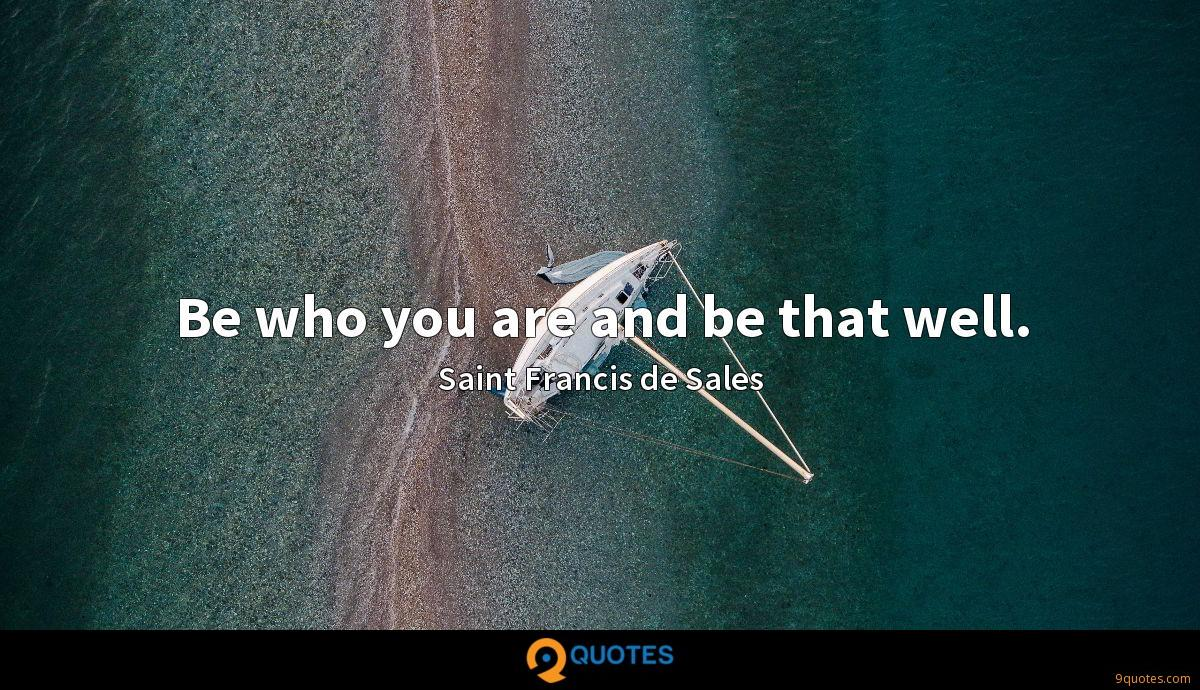 Be who you are and be that well.