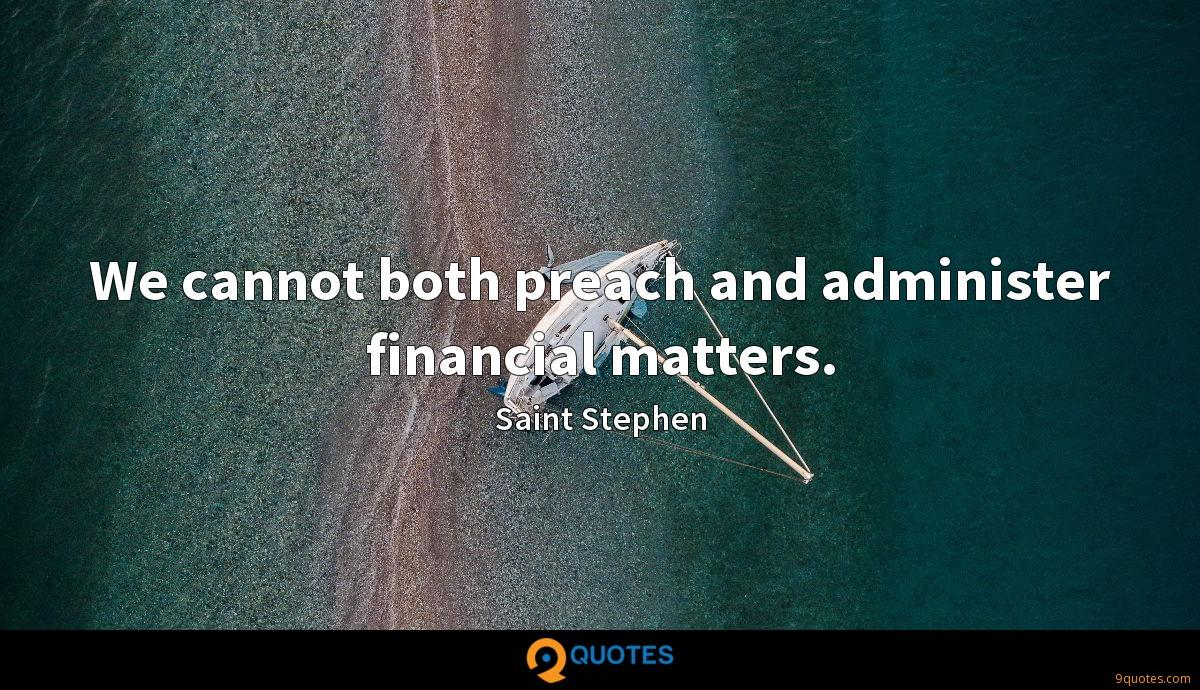 We cannot both preach and administer financial matters.