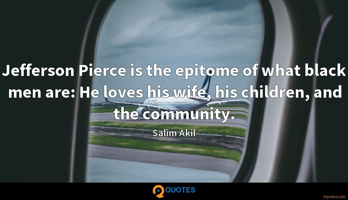Jefferson Pierce is the epitome of what black men are: He loves his wife, his children, and the community.