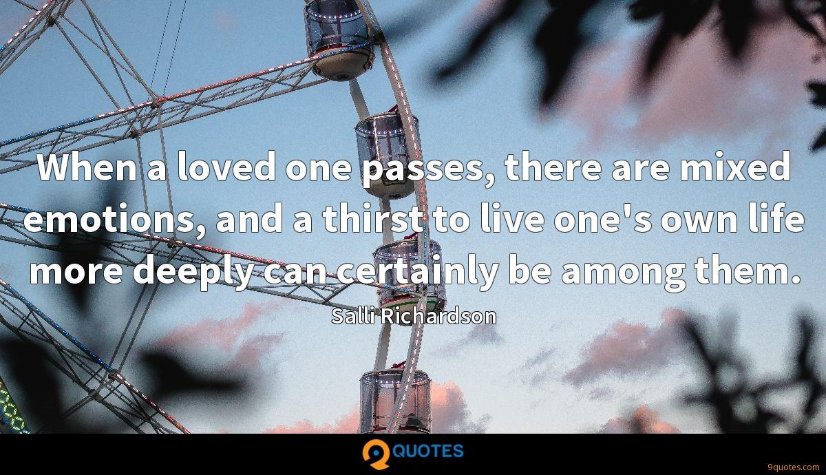 When a loved one passes, there are mixed emotions, and a thirst to live one's own life more deeply can certainly be among them.