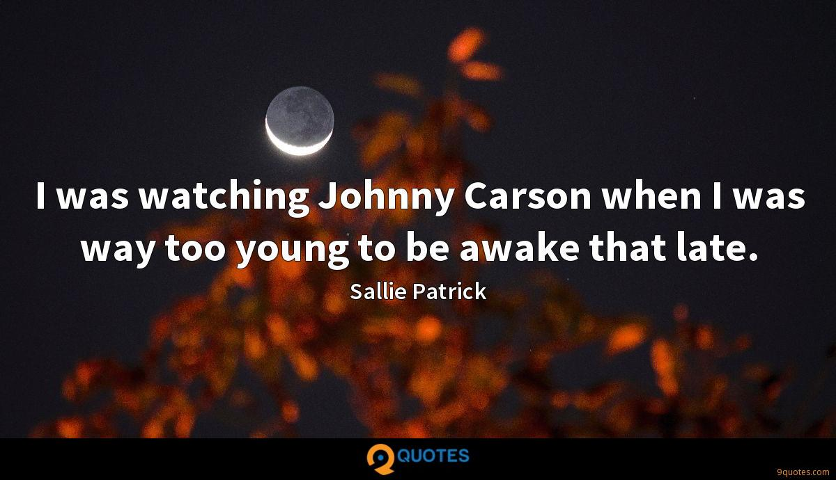I was watching Johnny Carson when I was way too young to be awake that late.