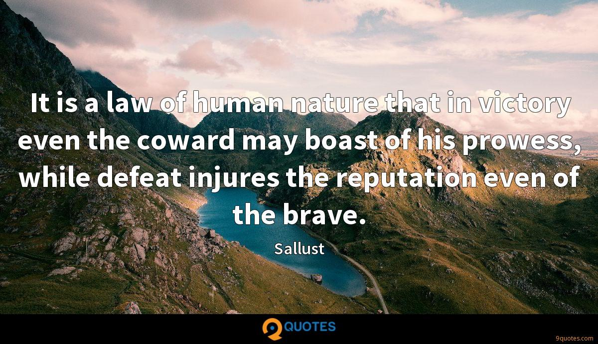 It is a law of human nature that in victory even the coward may boast of his prowess, while defeat injures the reputation even of the brave.