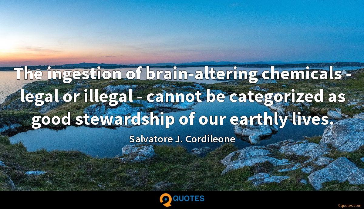 The ingestion of brain-altering chemicals - legal or illegal - cannot be categorized as good stewardship of our earthly lives.