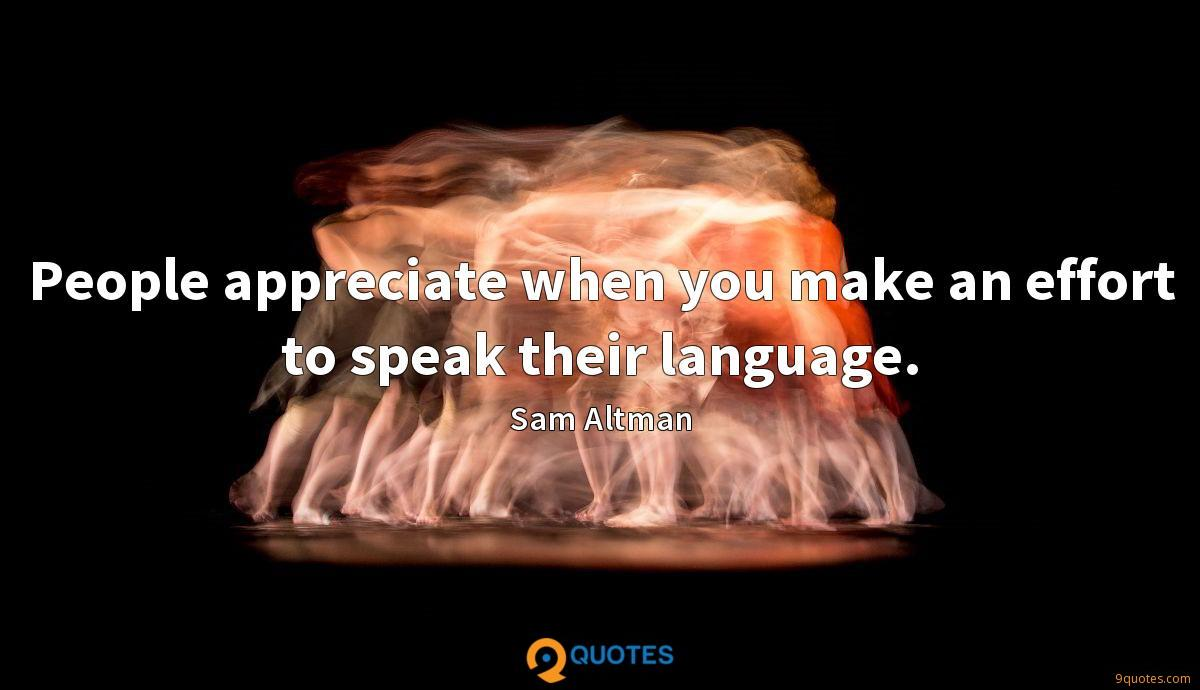 People appreciate when you make an effort to speak their language.