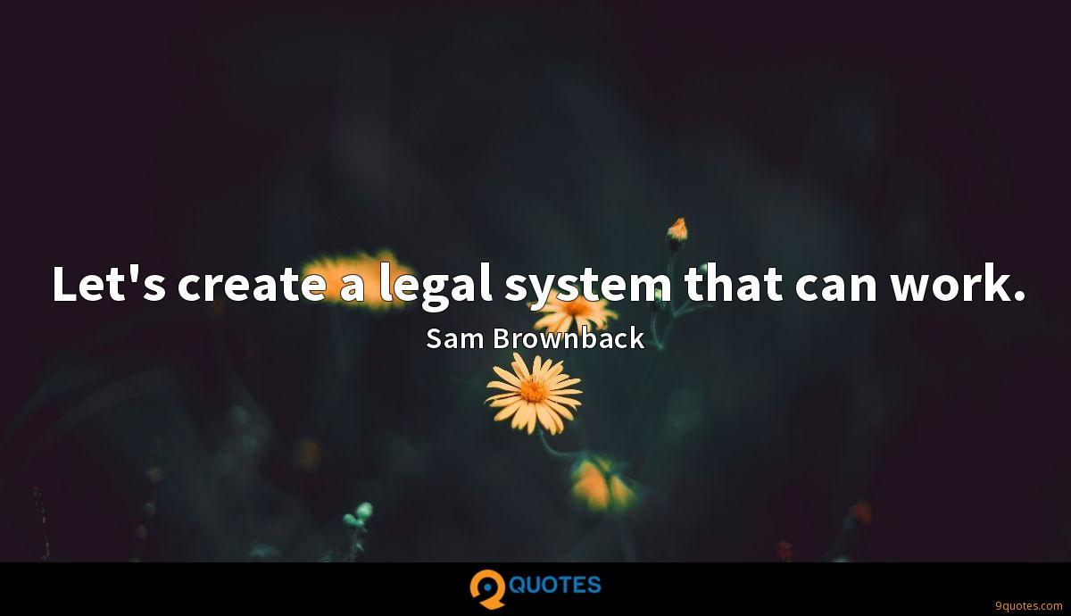 Let's create a legal system that can work.