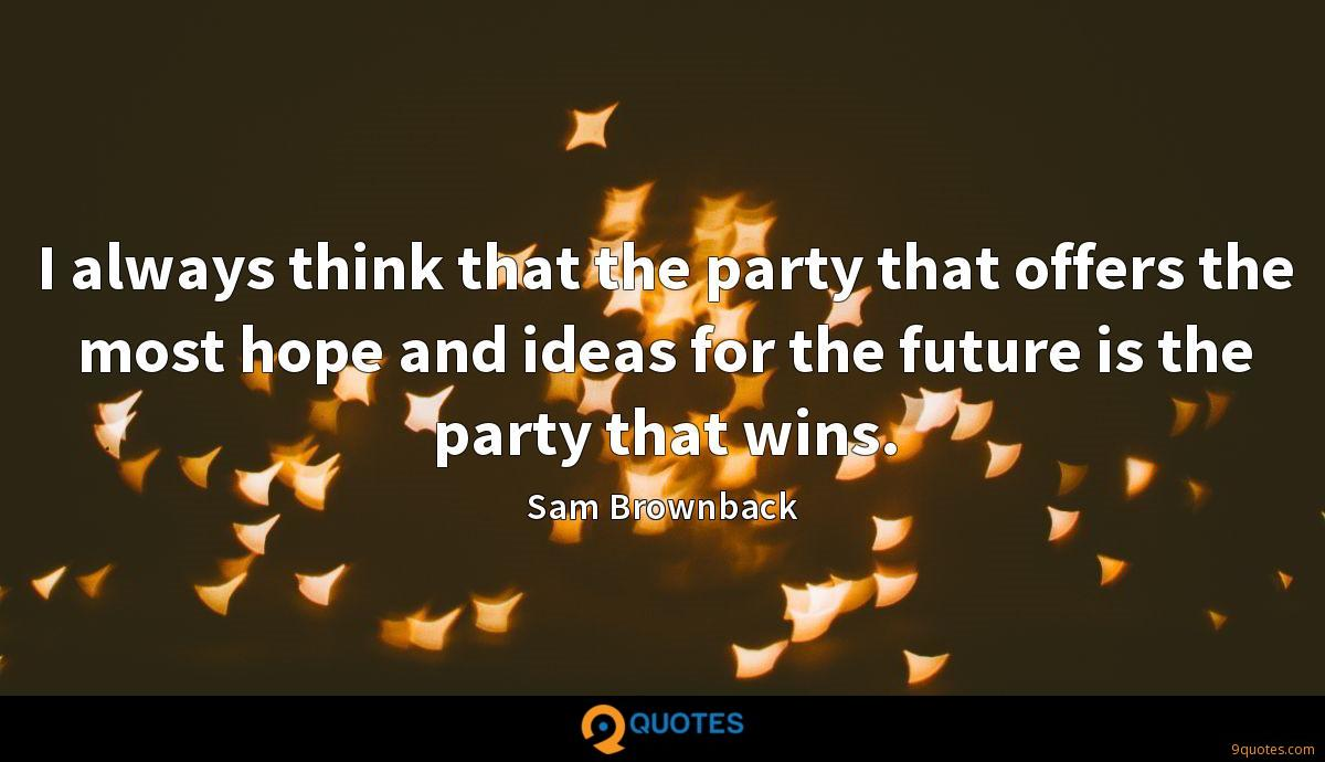 I always think that the party that offers the most hope and ideas for the future is the party that wins.