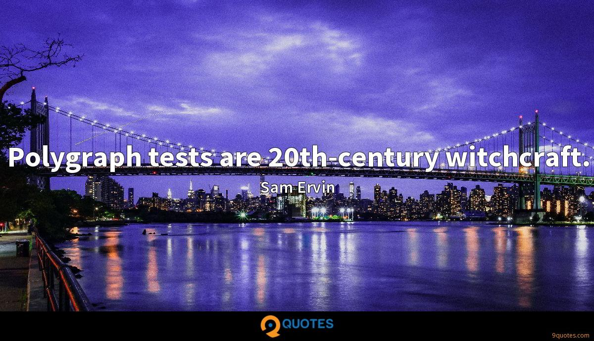 Polygraph tests are 20th-century witchcraft.
