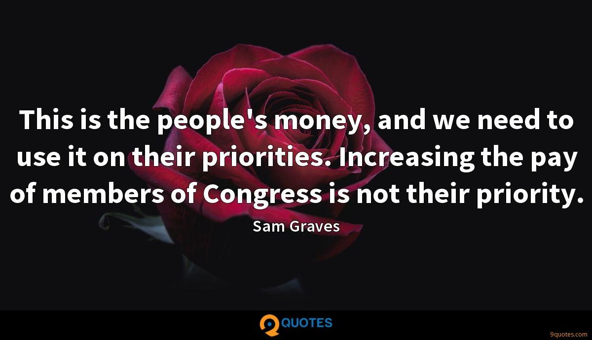 This is the people's money, and we need to use it on their priorities. Increasing the pay of members of Congress is not their priority.