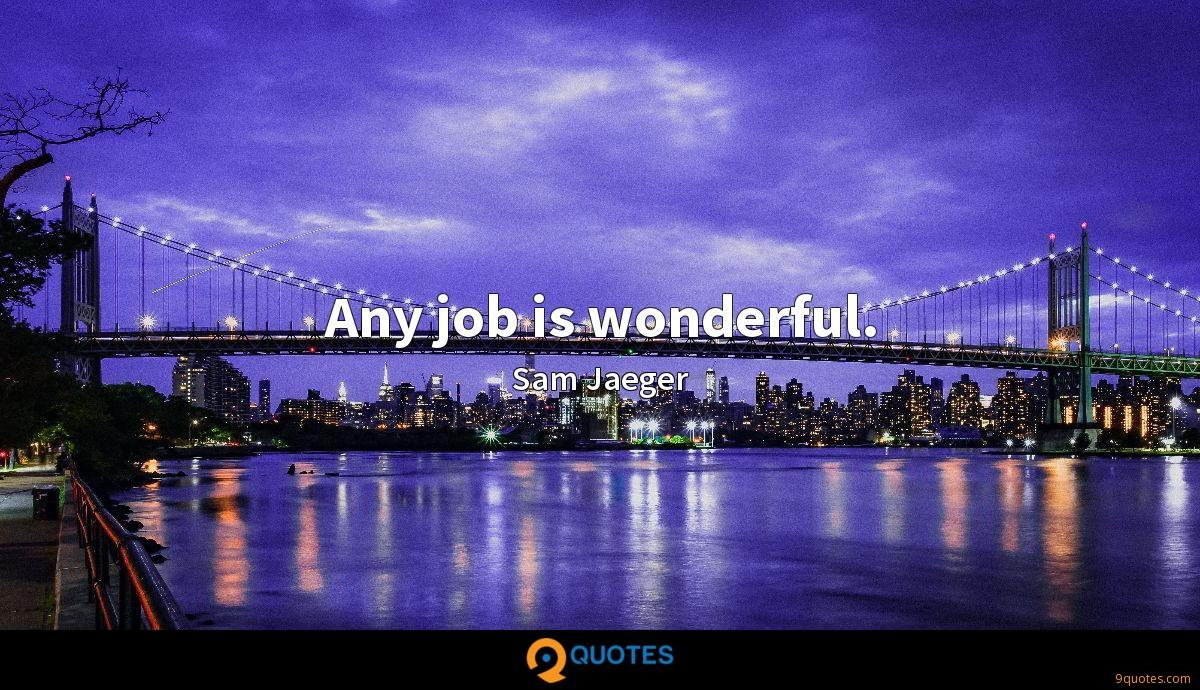 Any job is wonderful.