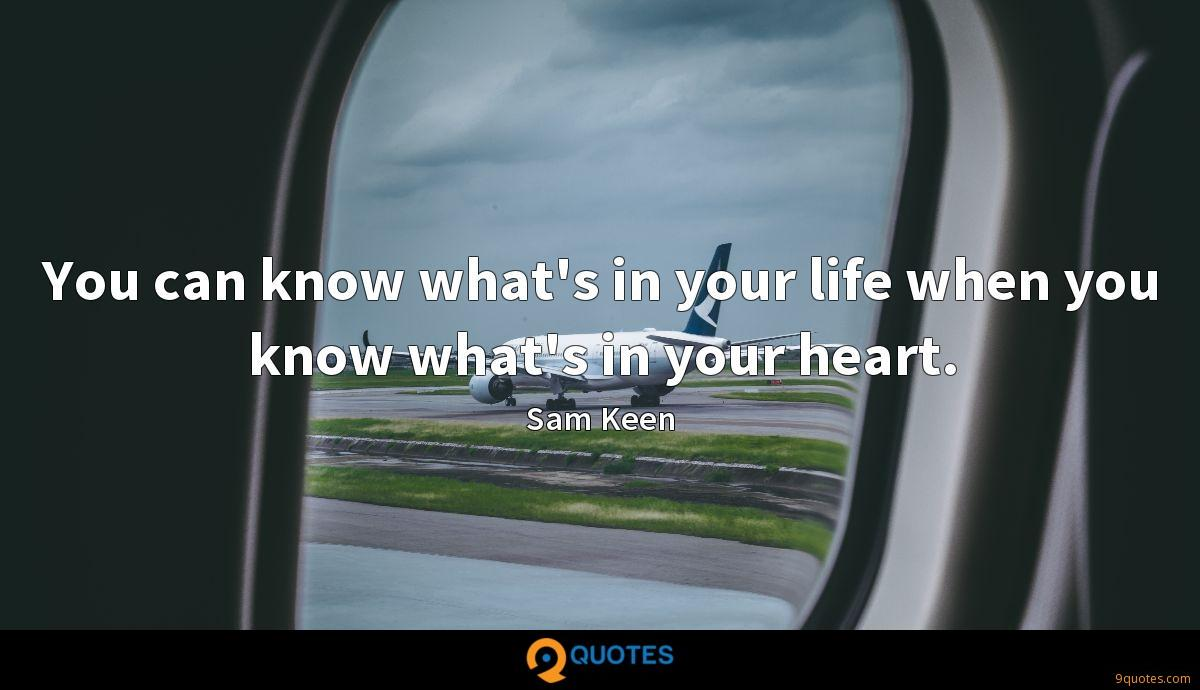 You can know what's in your life when you know what's in your heart.