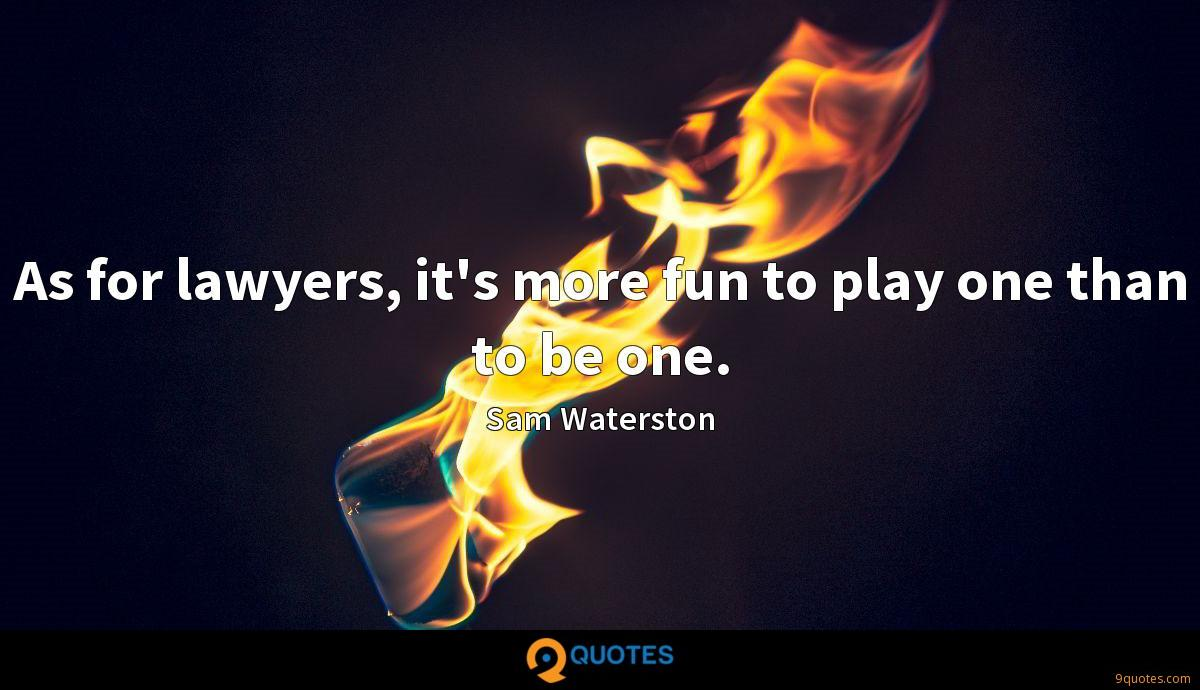 As for lawyers, it's more fun to play one than to be one.
