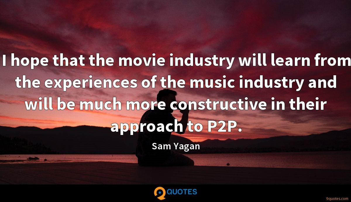 I hope that the movie industry will learn from the experiences of the music industry and will be much more constructive in their approach to P2P.