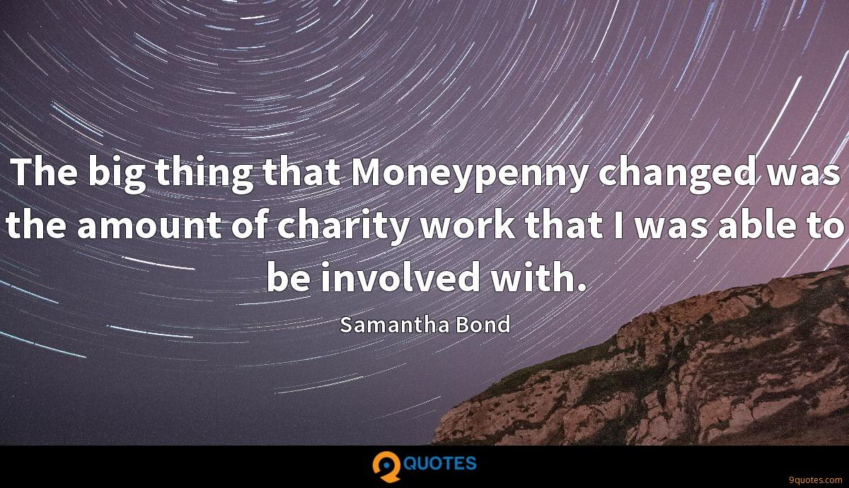 The big thing that Moneypenny changed was the amount of charity work that I was able to be involved with.