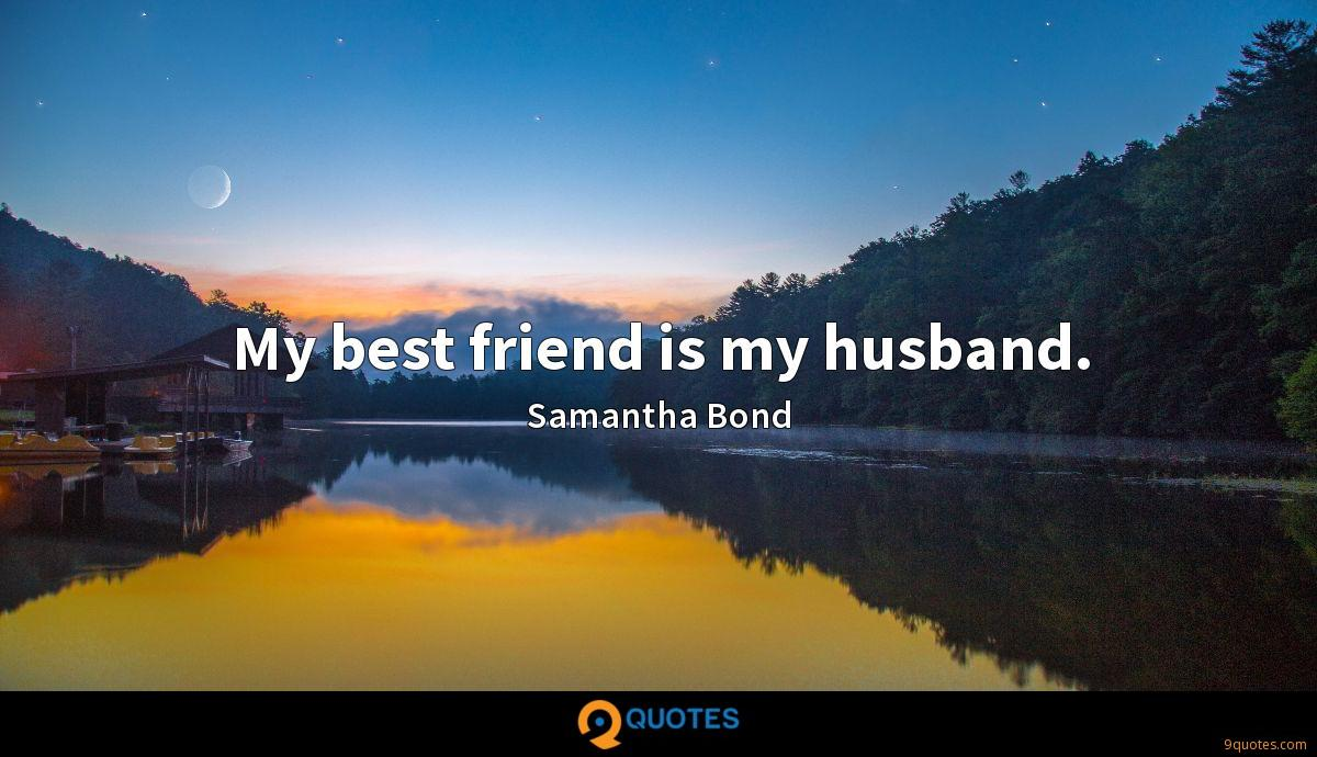 My best friend is my husband.
