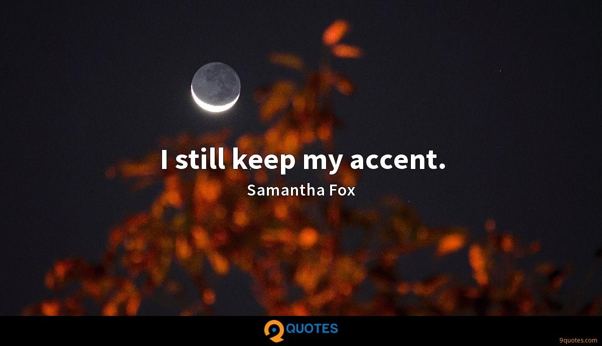 I still keep my accent.