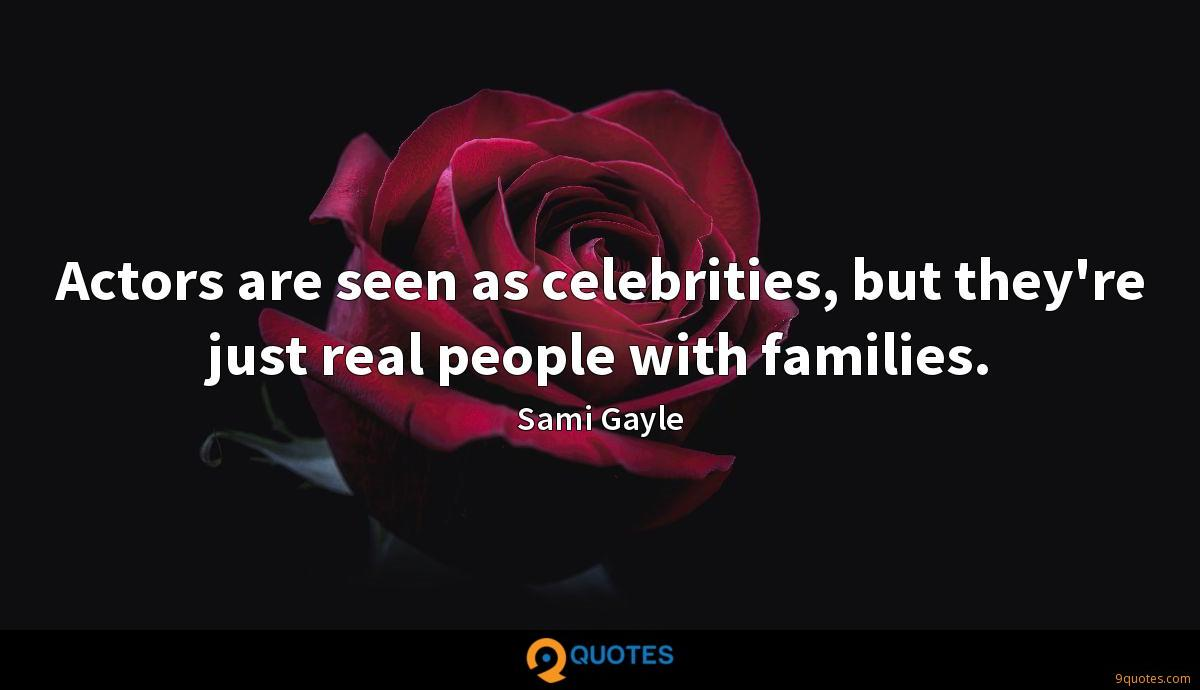Actors are seen as celebrities, but they're just real people with families.