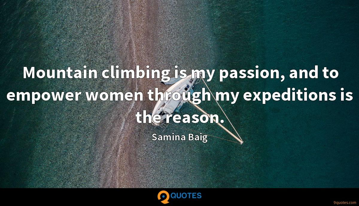 Mountain climbing is my passion, and to empower women through my expeditions is the reason.