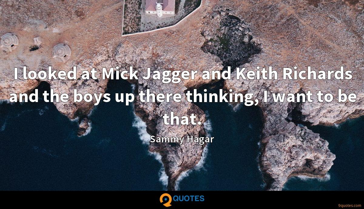 I looked at Mick Jagger and Keith Richards and the boys up there thinking, I want to be that.