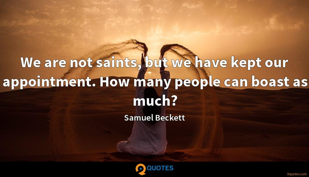 We are not saints, but we have kept our appointment. How many people can boast as much?