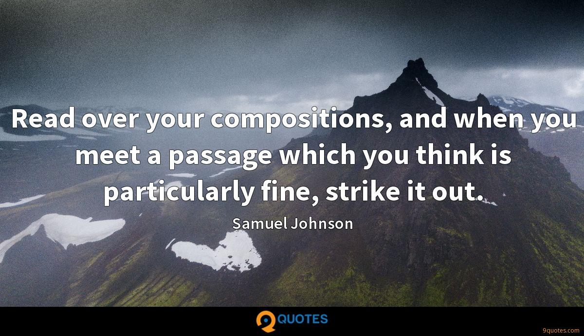 Read over your compositions, and when you meet a passage which you think is particularly fine, strike it out.