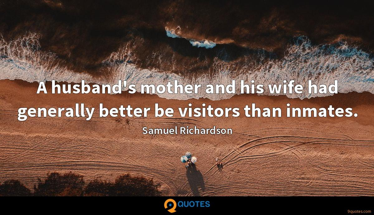 A husband's mother and his wife had generally better be visitors than inmates.