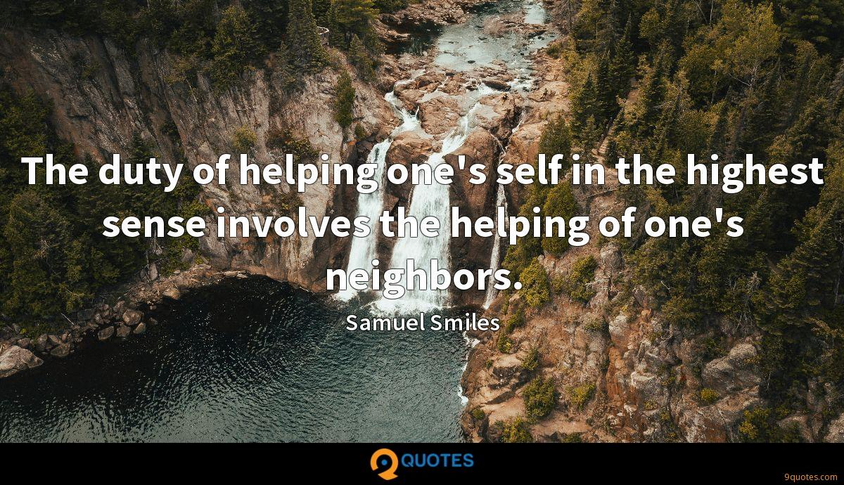 The duty of helping one's self in the highest sense involves the helping of one's neighbors.