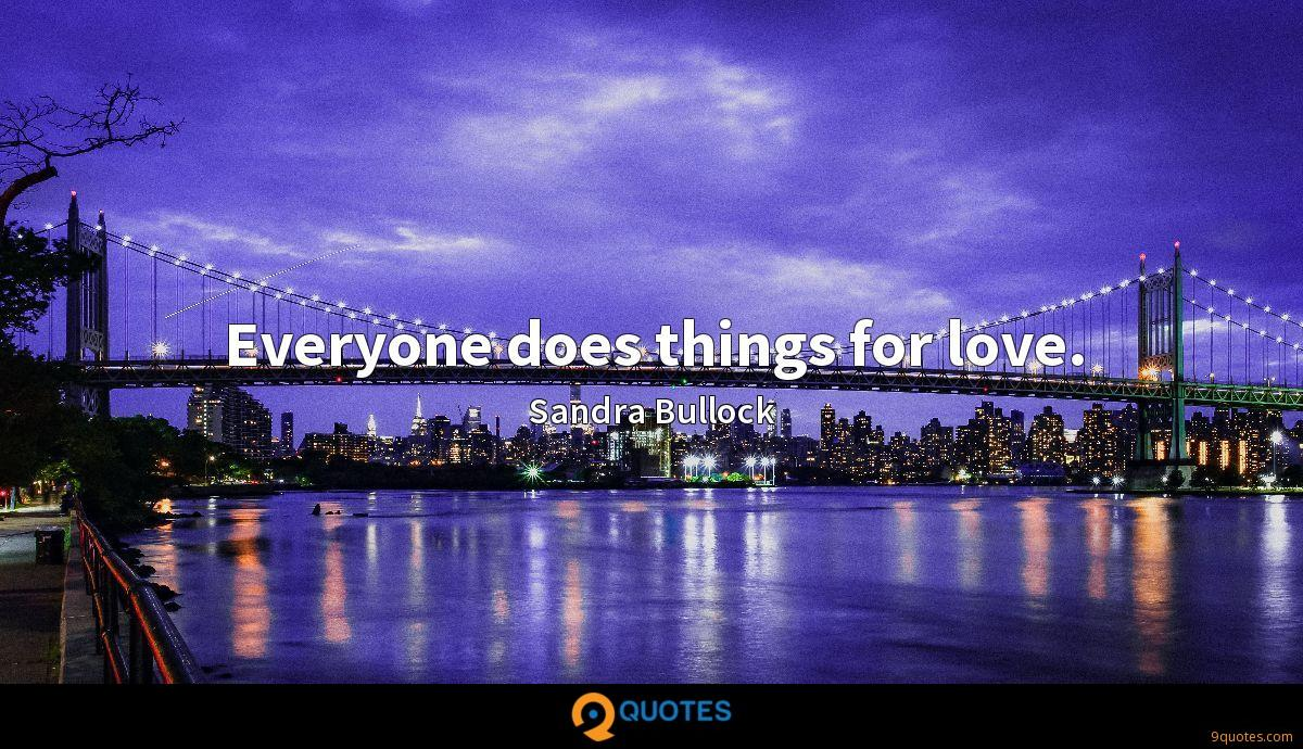 Everyone does things for love.