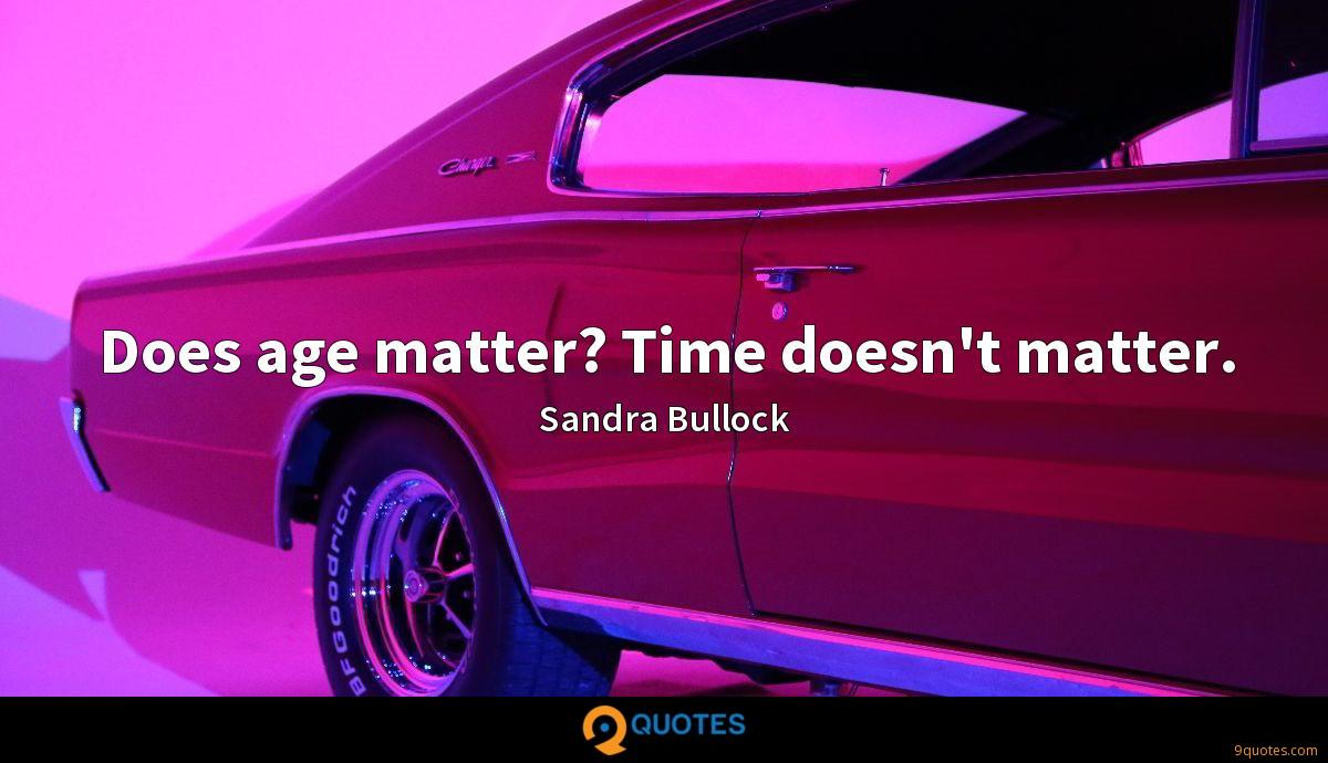 Does age matter? Time doesn't matter.