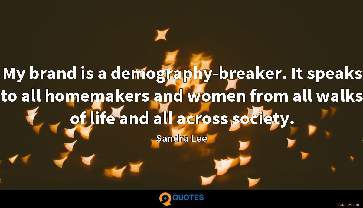 My brand is a demography-breaker. It speaks to all homemakers and women from all walks of life and all across society.