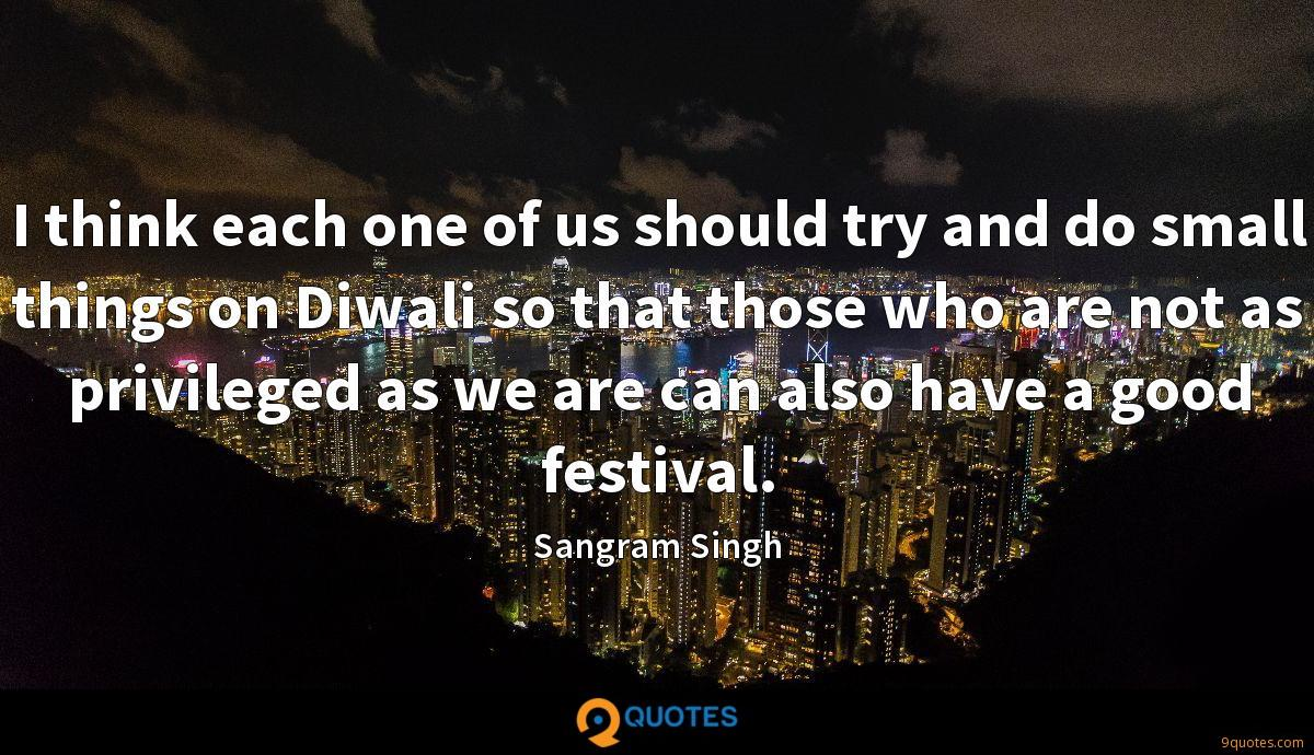 I think each one of us should try and do small things on Diwali so that those who are not as privileged as we are can also have a good festival.