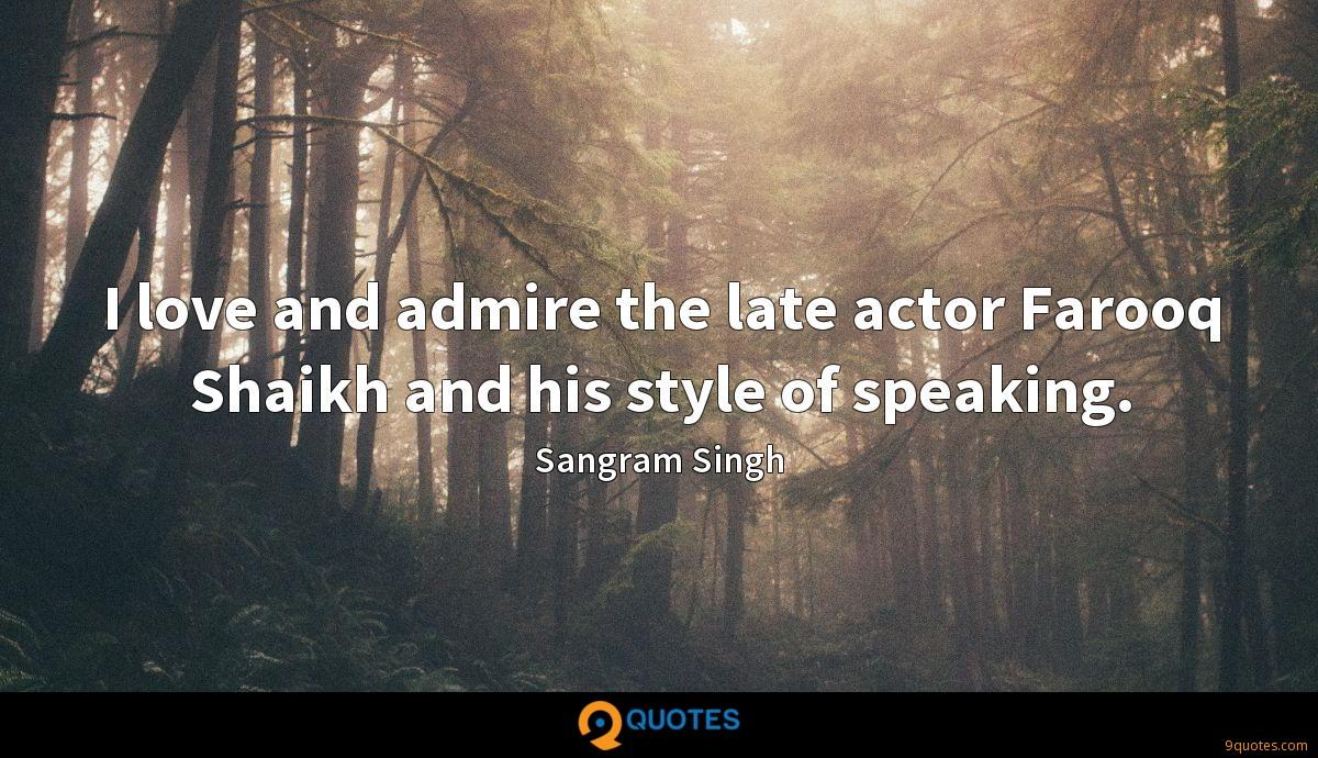 I love and admire the late actor Farooq Shaikh and his style of speaking.