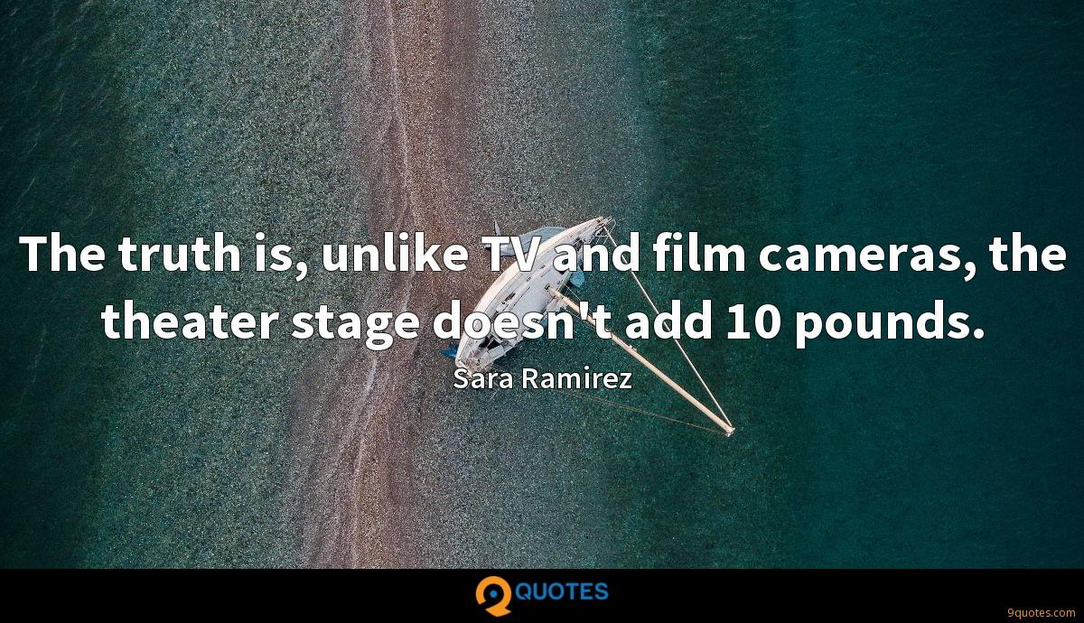 The truth is, unlike TV and film cameras, the theater stage doesn't add 10 pounds.