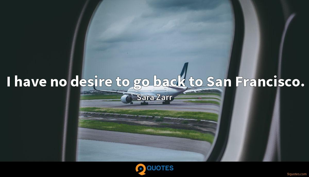 I have no desire to go back to San Francisco.