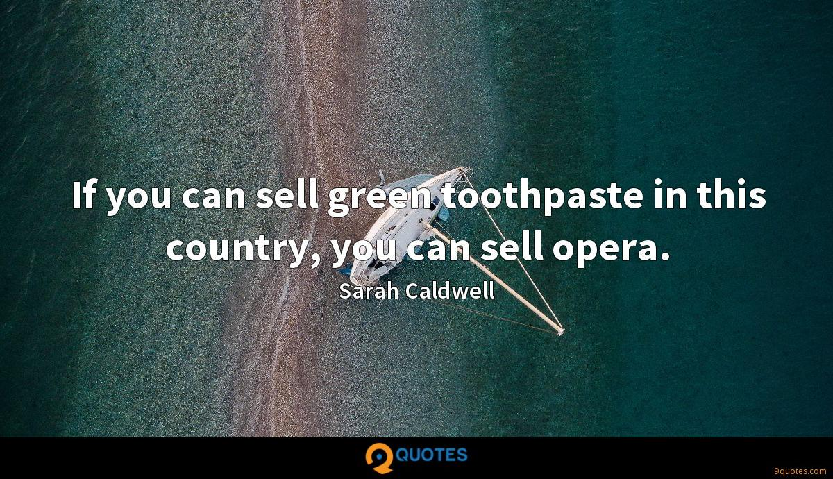 If you can sell green toothpaste in this country, you can sell opera.