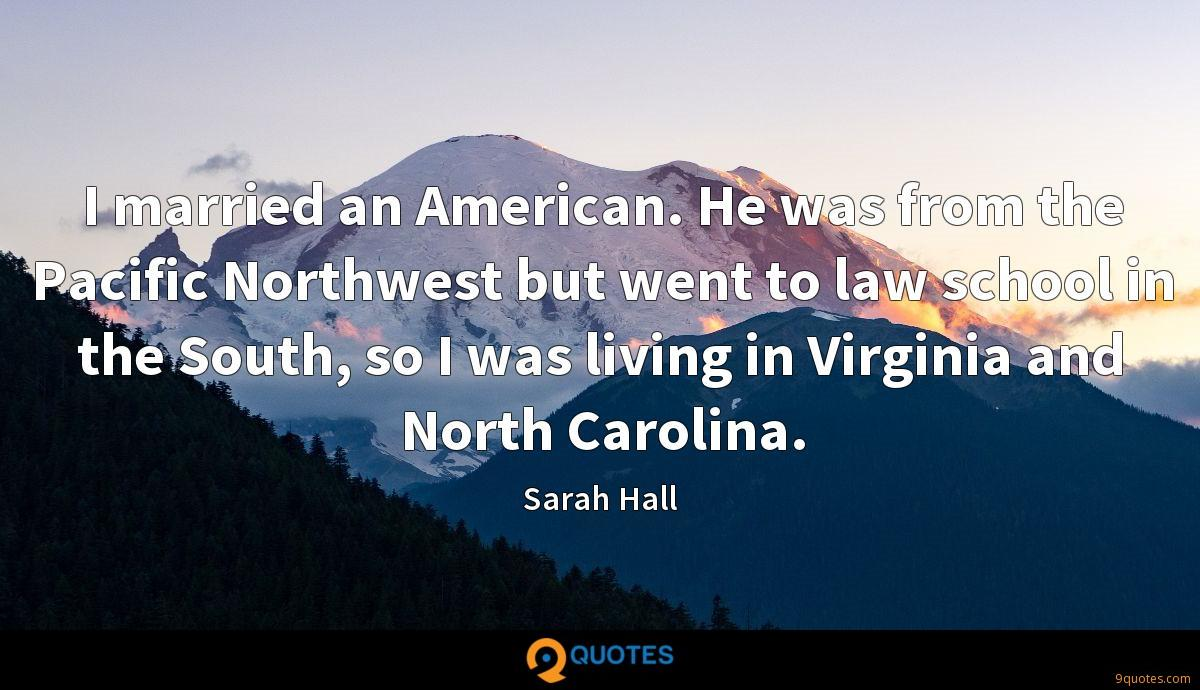I married an American. He was from the Pacific Northwest but went to law school in the South, so I was living in Virginia and North Carolina.