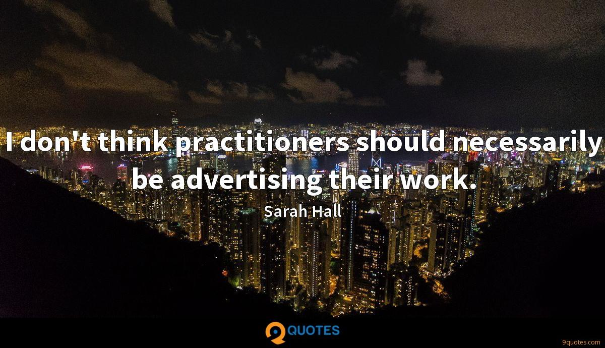 I don't think practitioners should necessarily be advertising their work.